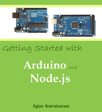 Getting Started with Arduino and Node.js ebook by Agus Kurniawan