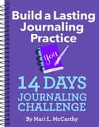 Build a Lasting Journaling Practice 14 Days Journaling Challenge ebook by Mari L. McCarthy