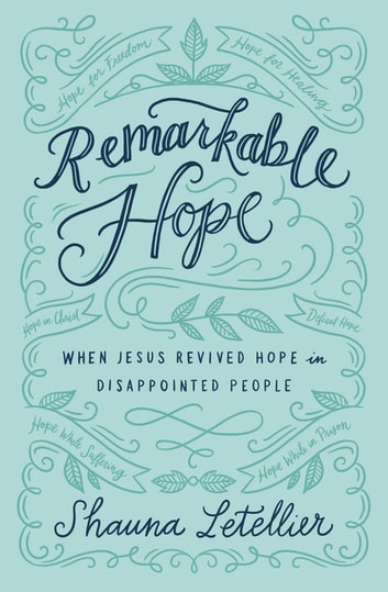 Remarkable Hope - When Jesus Revived Hope in Disappointed People ebook by Shauna Letellier
