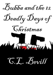 Bubba and the 12 Deadly Days of Christmas ebook by C.L. Bevill