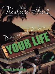 The Treasure Hunt - Discover and Reclaim Your Life ebook by James J. Smith, Ph.D.