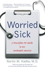 Worried Sick - A Prescription for Health in an Overtreated America ebook by Kobo.Web.Store.Products.Fields.ContributorFieldViewModel