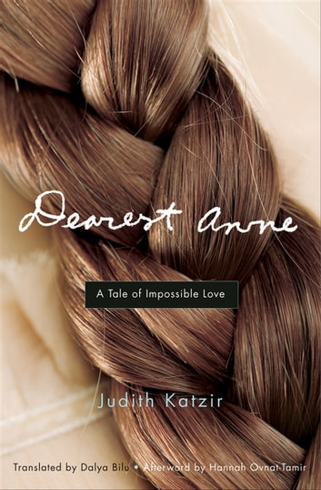 Dearest Anne - A Tale of Impossible Love ebook by Judith Katzir,Hannah Ovnat-Tamir