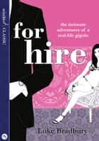 For Hire: The Intimate Adventures of a Gigolo ebook by Luke Bradbury