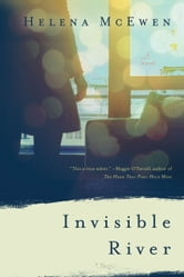 Invisible River - A Novel ebook by Helena McEwen