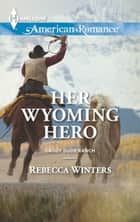 Her Wyoming Hero ebook by Rebecca Winters