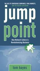 Jump Point: How Network Culture is Revolutionizing Business ebook by Tom Hayes