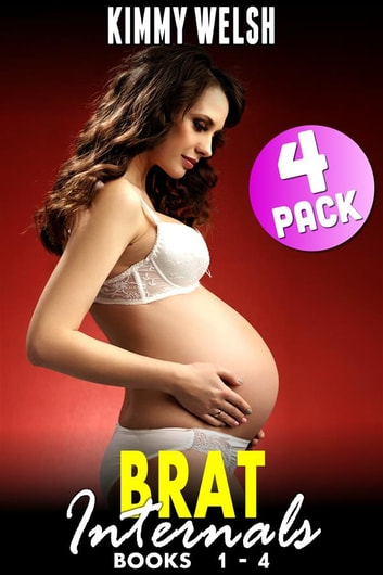 Brat Internals Breeding Bundle : Books 1 - 4 (Virgin Erotica Breeding Erotica Pregnancy Erotica Age Gap Erotica XXX Erotica Collection) ebook by Kimmy Welsh