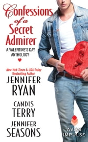 Confessions of a Secret Admirer - A Valentine's Day Anthology ebook by Jennifer Ryan,Candis Terry,Jennifer Seasons