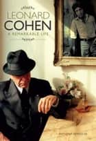 Leonard Cohen: A Remarkable Life ebook by Anthony Reynolds