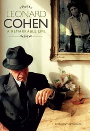 Leonard Cohen: The Remarkable Life of ebook by Anthony Reynolds