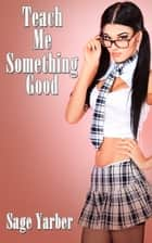 Teach Me Something Good ebook by Sage Yarber