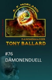Tony Ballard #76: Dämonenduell ebook by A. F. Morland