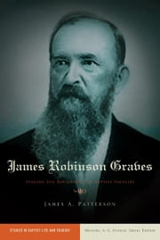 James Robinson Graves: Staking the Boundaries of Baptist Identity ebook by James A. Patterson