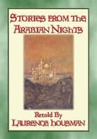 STORIES FROM THE ARABIAN NIGHTS - lavishly illustrated children's tales ebook by Anon E. Mouse, Retold By Laurence Housman, Illustrated by Edmund Dulac