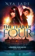The Year of Four - A Phoebe Pope Novel, #1 ebook by Nya Jade