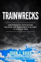 Trainwrecks ebook by John J. Barr
