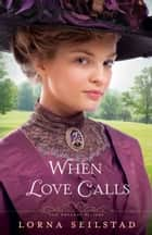When Love Calls (The Gregory Sisters Book #1) - A Novel ebook by Lorna Seilstad