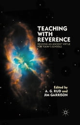 Teaching with Reverence - Reviving an Ancient Virtue for Today's Schools ebook by A. Rud,J. Garrison