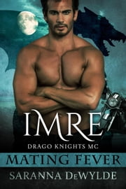 Imre: Drago Knights MC - Mating Fever ebook by Saranna DeWylde