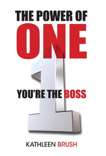 The Power of One: You're the Boss ebook by Kathleen Brush