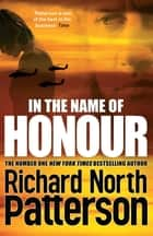 In the Name of Honour ebook by Richard North Patterson