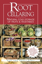 Root Cellaring: Natural Cold Storage of Fruits & Vegetables - Natural Cold Storage of Fruits & Vegetables ebook by Mike Bubel, Nancy Bubel