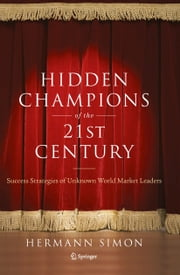 Hidden Champions of the Twenty-First Century - The Success Strategies of Unknown World Market Leaders ebook by Hermann Simon