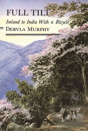 Full Tilt: Ireland to India with a Bicycle ebook by Dervla Murphy