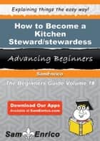 How to Become a Kitchen Steward/stewardess - How to Become a Kitchen Steward/stewardess ebook by Jeana Peachey