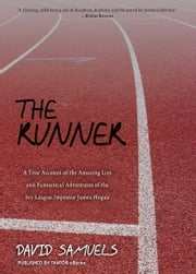 The Runner - A True Account of the Amazing Lies and Fantastical Adventures of the Ivy League Impostor ebook by David Samuels