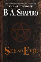 See No Evil ebook by B. A. Shapiro
