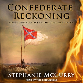 Confederate Reckoning - Power and Politics in the Civil War South audiobook by Stephanie McCurry