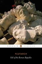Fall of the Roman Republic ebook by Plutarch, Robin Seager, Rex Warner,...