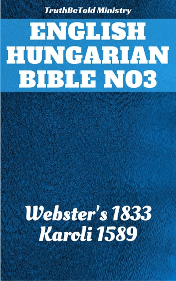English Hungarian Bible No3 - Webster's 1833 - Karoli 1589 ebook by TruthBeTold Ministry,Joern Andre Halseth,Noah Webster,Gáspár Károli