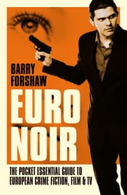 Euro Noir - The Pocket Essential Guide to European Crime Fiction, Film and TV ebook by Barry Forshaw