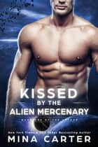 Kissed by the Alien Mercenary - Warriors of the Lathar, #12 ebook by Mina Carter