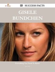 Gisele Bundchen 99 Success Facts - Everything you need to know about Gisele Bundchen ebook by Jack Ortiz