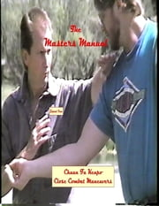 The Masters Manual -- Chuan Fa Kenpo Close Combat ebook by Edward Orem