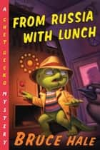 From Russia with Lunch - A Chet Gecko Mystery ebook by Bruce Hale