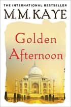 Golden Afternoon ebook by M. M. Kaye