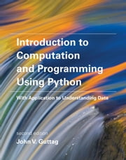 Introduction to Computation and Programming Using Python - With Application to Understanding Data ebook by John V. Guttag