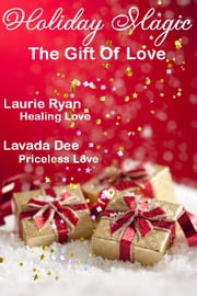 Holiday Magic: The Gift of Love ebook by Laurie Ryan Lavada Dee
