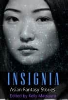 Insignia: Asian Fantasy Stories ebook by Kelly Matsuura