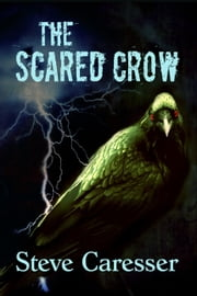 The Scared Crow ebook by Steve Caresser