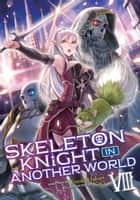 Skeleton Knight in Another World (Light Novel) Vol. 8 ebook by Ennki Hakari, KeG