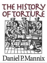The History of Torture ebook by Daniel P Mannix