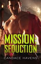 Mission - Seduction ebook by Candace Havens