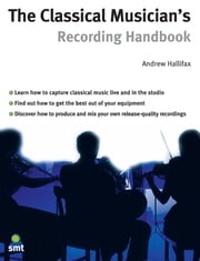 The Classical Musician's Recording Handbook ebook by Andrew Hallifax