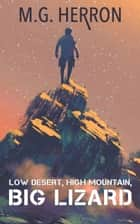 Low Desert, High Mountain, Big Lizard: A Post-Apocalyptic Story ebook by M.G. Herron